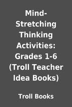 Mind-Stretching Thinking Activities: Grades…