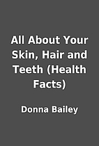 All About Your Skin, Hair and Teeth (Health…