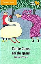 Tante Jans en de gans by Jaap de Vries