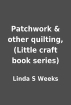 Patchwork & other quilting, (Little craft…