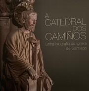 A Catedral dos camiños: Unha biografía da…
