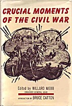 Crucial Moments of the Civil War by Willard…