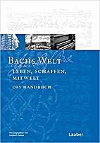 Bachs Welt : sein Leben, sein Schaffen,…
