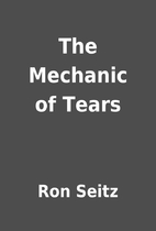 The Mechanic of Tears by Ron Seitz