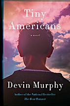 Tiny Americans: A Novel by Devin Murphy