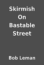 Skirmish On Bastable Street by Bob Leman