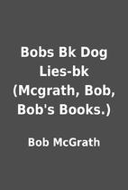 Bobs Bk Dog Lies-bk (Mcgrath, Bob, Bob's…