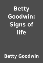 Betty Goodwin: Signs of life by Betty…
