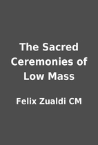 The Sacred Ceremonies of Low Mass by Felix…