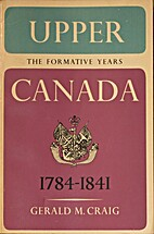 Upper Canada: The Formative Years, 1784-1841…