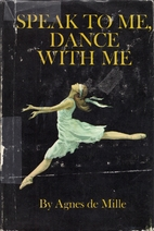 Speak to me, dance with me by Agnes de Mille