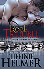 Reel Trouble (Wild Women of Alaska #1) by…