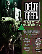 Delta Green: Targets of Opportunity by…