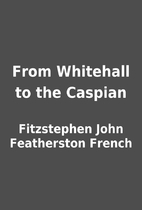 From Whitehall to the Caspian by Fitzstephen…