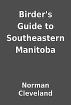 Birder's Guide to Southeastern Manitoba by…