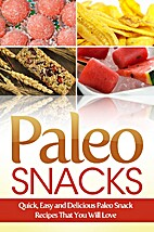 Paleo Snacks: Quick, Easy and Delicious…