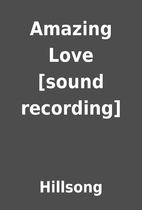 Amazing Love [sound recording] by Hillsong