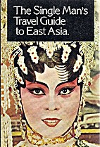 (asia) The Single Man's Travel Guide to East…