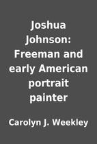 Joshua Johnson: Freeman and early American…