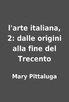 l'arte italiana, 2: dalle origini alla fine…