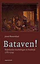 Bataven! : Nederlandse vluchtelingen in…