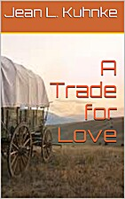 A Trade for Love by Jean L Kuhnke