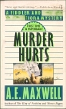 Murder Hurts by A. E. Maxwell