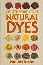 Create Your Own Natural Dyes by Kathleen…