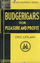 Budgerigars for pleasure and profit by Eric…