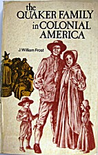 The Quaker family in colonial America; a…