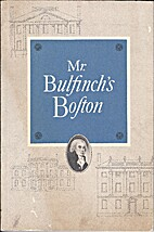 Mr. Bullfinch's Boston by Raymond W. Stanley