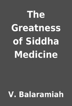 The Greatness of Siddha Medicine by V.…