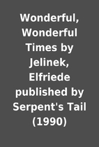 Wonderful, Wonderful Times by Jelinek,…