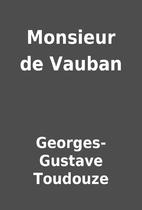 Monsieur de Vauban by Georges-Gustave…