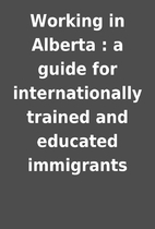 Working in Alberta : a guide for…