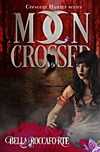 Moon Crossed, Episode #1 by Bella Roccaforte