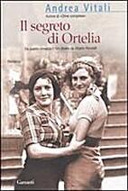 Il segreto di Ortelia by Andrea Vitali