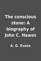 The conscious stone: A biography of John C.…