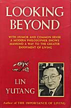 Looking Beyond by Lin Yutang