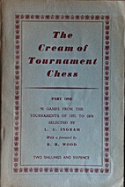 The Cream of Tournament Chess, Part One : 50…