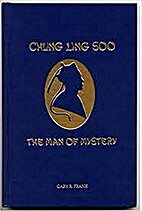 Chung Ling Soo, The Man of Mystery by Gary…