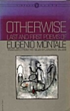 Otherwise: Last and first poems of Eugenio…