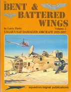 Bent and Battered Wings, Vol. 2: USAAF/USAF…