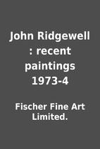 John Ridgewell : recent paintings 1973-4 by…