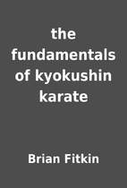 the fundamentals of kyokushin karate by…