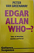 Edgar Allan Who -? by Peter Van Greenaway