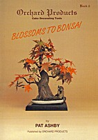 BLOSSOMS TO BONSAI by Pat Ashby