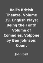 Bell's British Theatre. Volume 19. English…