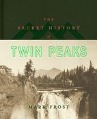 The secret history of Twin Peaks: a novel by…
