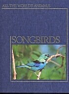 Songbirds (All the world's animals) by Bill…